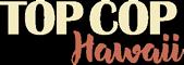 Top Cop Hawaii Logo